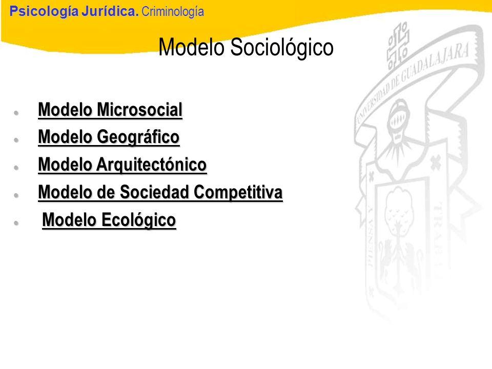 Psicología Jurídica Modelo Sociológico Psicología Jurídica. Criminología Modelo Microsocial Modelo Microsocial Modelo Geográfico Modelo Geográfico Mod