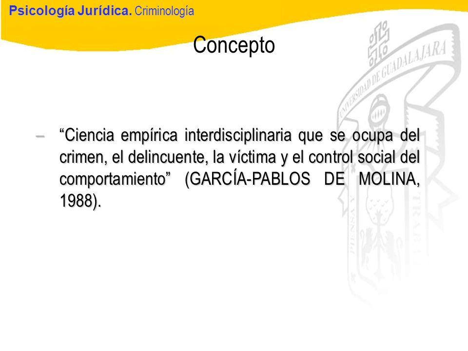 Psicología Jurídica Concepto Psicología Jurídica. Criminología –Ciencia empírica interdisciplinaria que se ocupa del crimen, el delincuente, la víctim