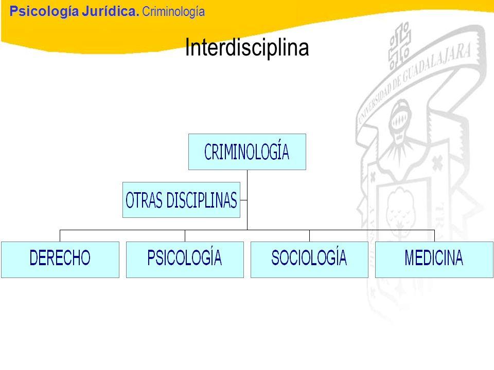 Psicología Jurídica Interdisciplina Psicología Jurídica. Criminología