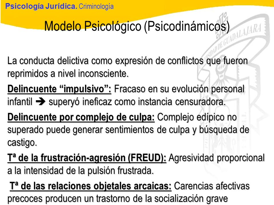 Psicología Jurídica Modelo Psicológico (Psicodinámicos) Psicología Jurídica. Criminología La conducta delictiva como expresión de conflictos que fuero