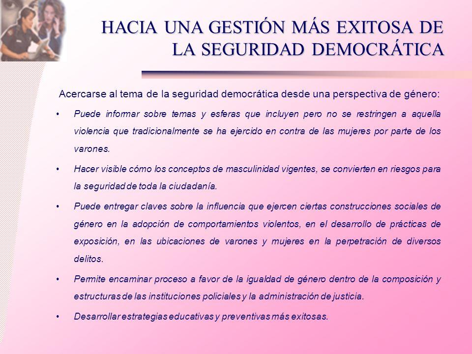 HACIA UNA GESTIÓN MÁS EXITOSA DE LA SEGURIDAD DEMOCRÁTICA Acercarse al tema de la seguridad democrática desde una perspectiva de género: Puede informa