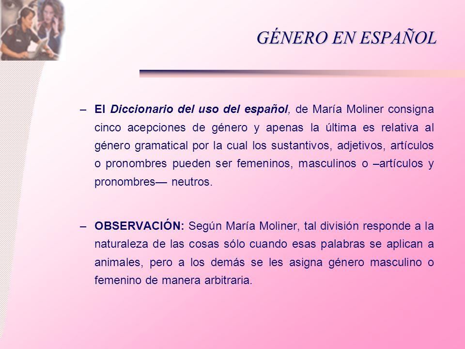 GÉNERO EN ESPAÑOL –El Diccionario del uso del español, de María Moliner consigna cinco acepciones de género y apenas la última es relativa al género g