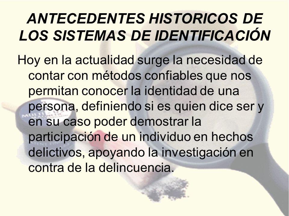ANTECEDENTES HISTORICOS DE LOS SISTEMAS DE IDENTIFICACIÓN Hoy en la actualidad surge la necesidad de contar con métodos confiables que nos permitan co