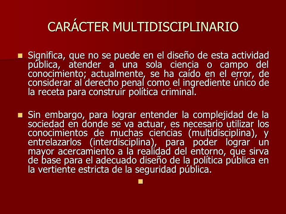 CARÁCTER MULTIDISCIPLINARIO Significa, que no se puede en el diseño de esta actividad pública, atender a una sola ciencia o campo del conocimiento; ac