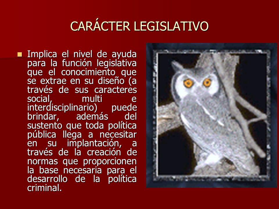 CARÁCTER LEGISLATIVO Implica el nivel de ayuda para la función legislativa que el conocimiento que se extrae en su diseño (a través de sus caracteres
