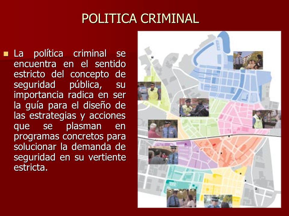 La política criminal se encuentra en el sentido estricto del concepto de seguridad pública, su importancia radica en ser la guía para el diseño de las
