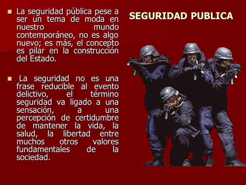 SEGURIDAD PUBLICA La seguridad pública pese a ser un tema de moda en nuestro mundo contemporáneo, no es algo nuevo; es más, el concepto es pilar en la