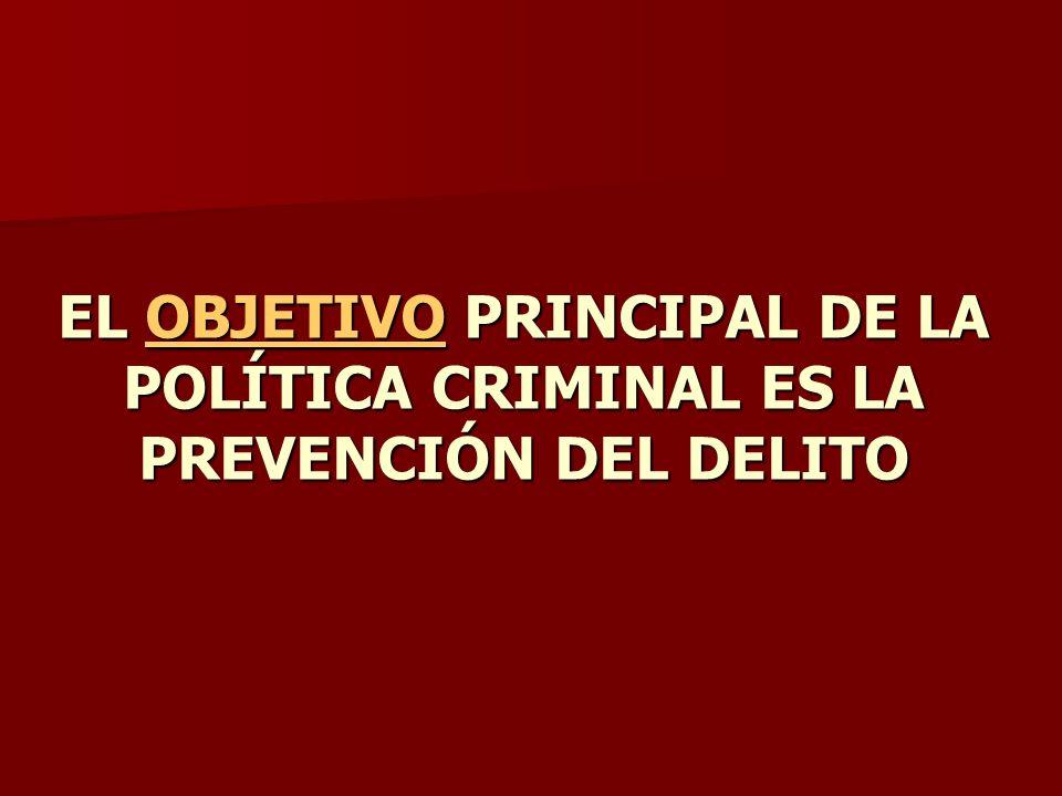 EL OBJETIVO PRINCIPAL DE LA POLÍTICA CRIMINAL ES LA PREVENCIÓN DEL DELITO OBJETIVO