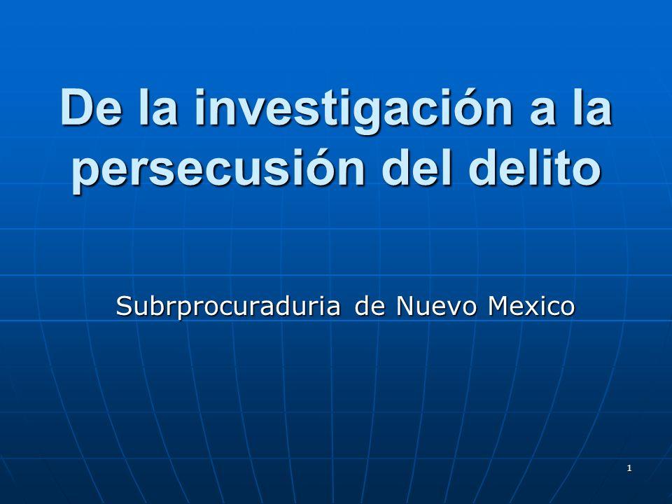 1 De la investigación a la persecusión del delito Subrprocuraduria de Nuevo Mexico