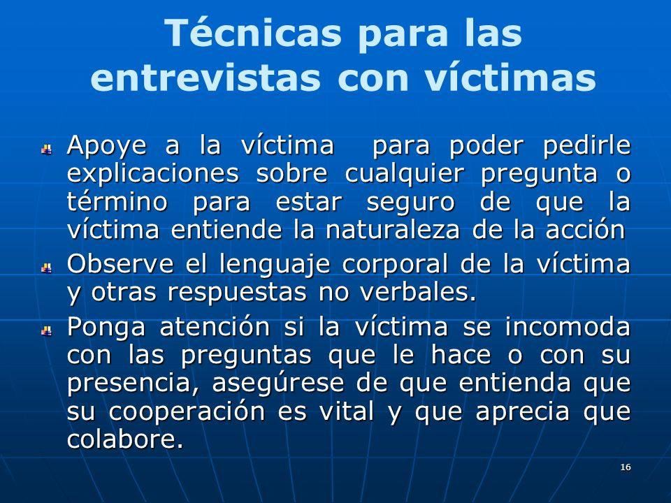 16 Apoye a la víctima para poder pedirle explicaciones sobre cualquier pregunta o término para estar seguro de que la víctima entiende la naturaleza de la acción Observe el lenguaje corporal de la víctima y otras respuestas no verbales.