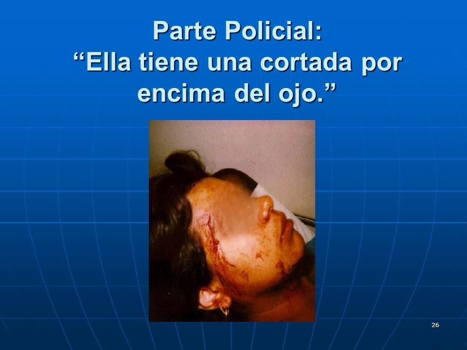 26 Parte Policial: Ella tiene una cortada por encima del ojo.