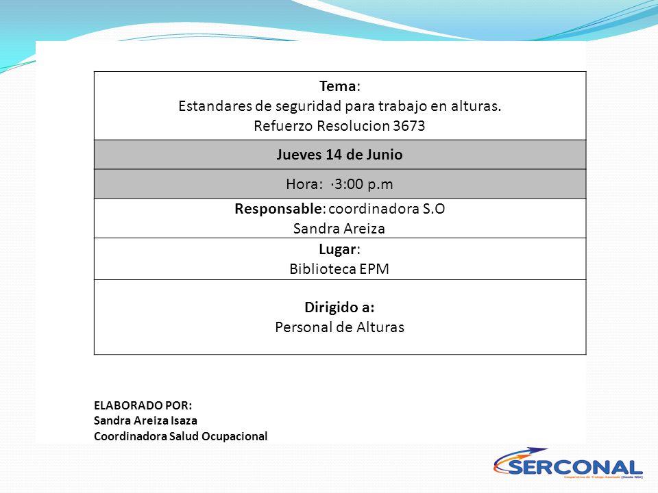 Tema: Estandares de seguridad para trabajo en alturas. Refuerzo Resolucion 3673 Jueves 14 de Junio Hora: ·3:00 p.m Responsable: coordinadora S.O Sandr