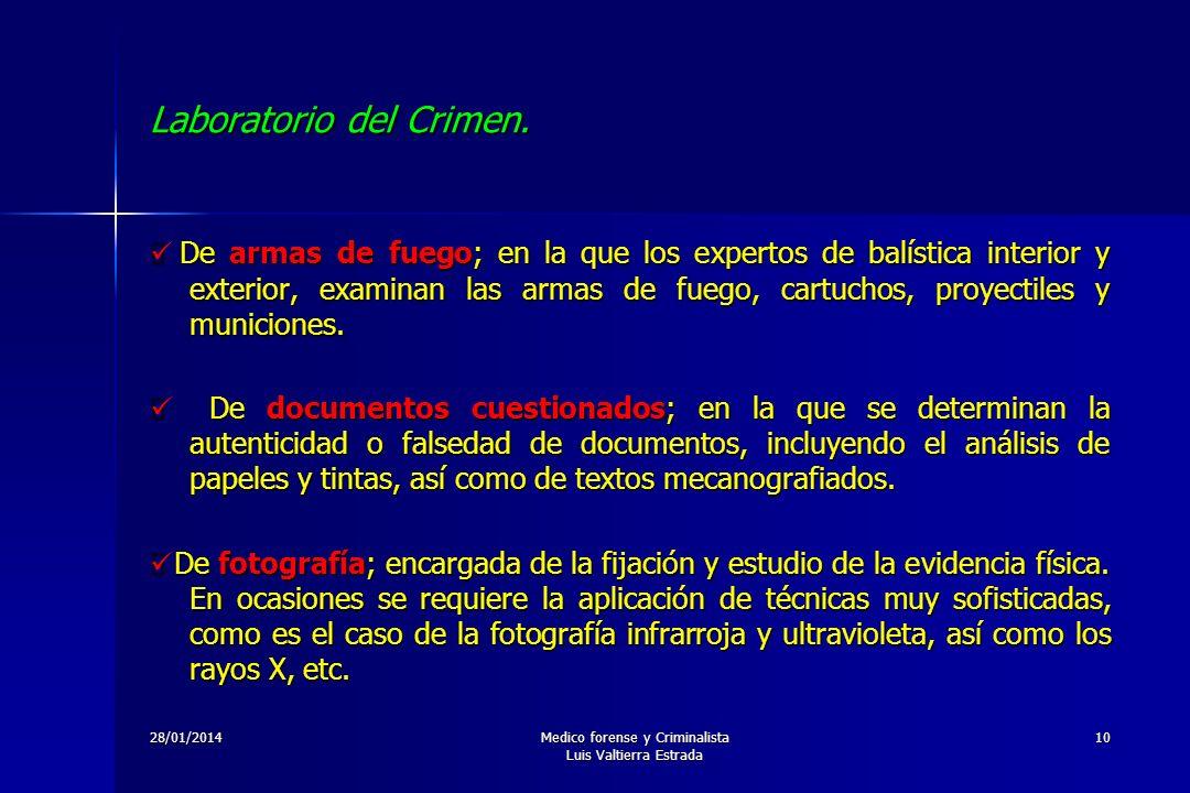 28/01/2014Medico forense y Criminalista Luis Valtierra Estrada 10 Laboratorio del Crimen. De armas de fuego; en la que los expertos de balística inter