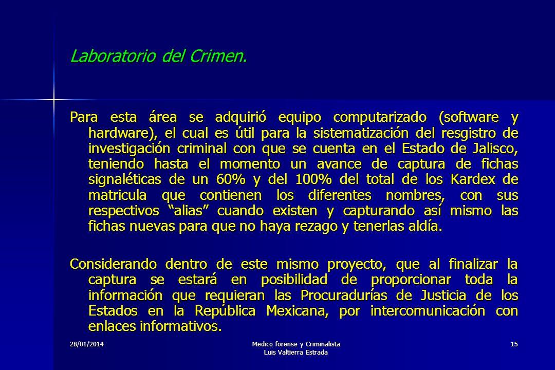 28/01/2014Medico forense y Criminalista Luis Valtierra Estrada 15 Laboratorio del Crimen. Para esta área se adquirió equipo computarizado (software y