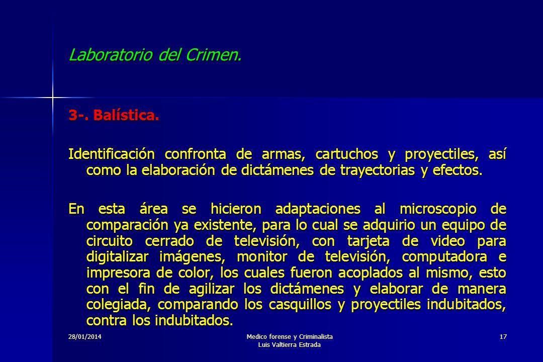 28/01/2014Medico forense y Criminalista Luis Valtierra Estrada 17 Laboratorio del Crimen. 3-. Balística. Identificación confronta de armas, cartuchos