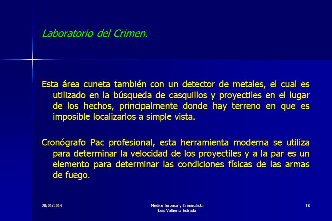 28/01/2014Medico forense y Criminalista Luis Valtierra Estrada 18 Laboratorio del Crimen. Esta área cuneta también con un detector de metales, el cual