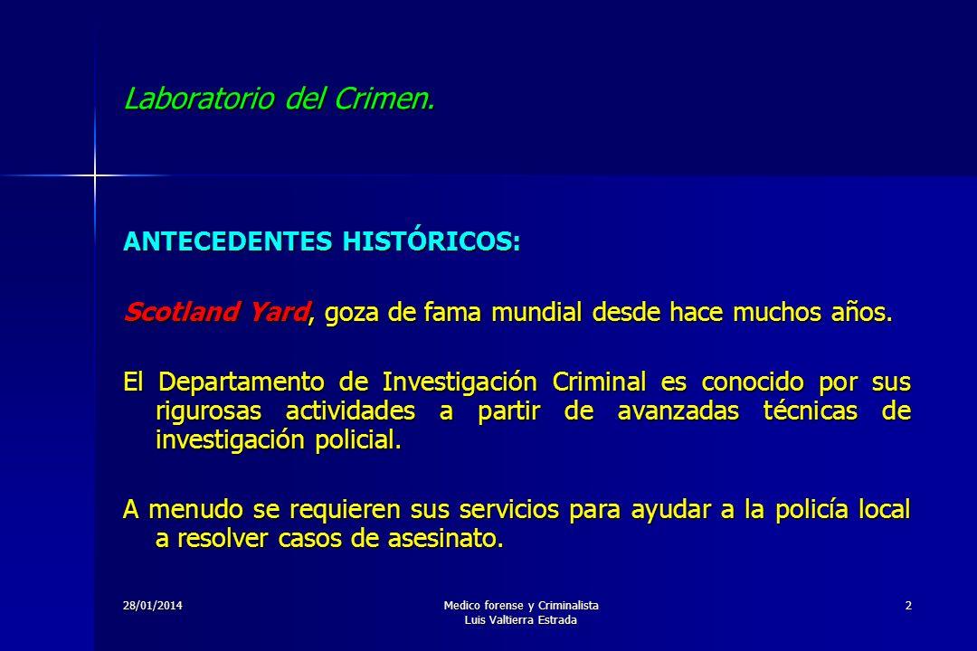 28/01/2014Medico forense y Criminalista Luis Valtierra Estrada 2 Laboratorio del Crimen. ANTECEDENTES HISTÓRICOS: Scotland Yard, goza de fama mundial