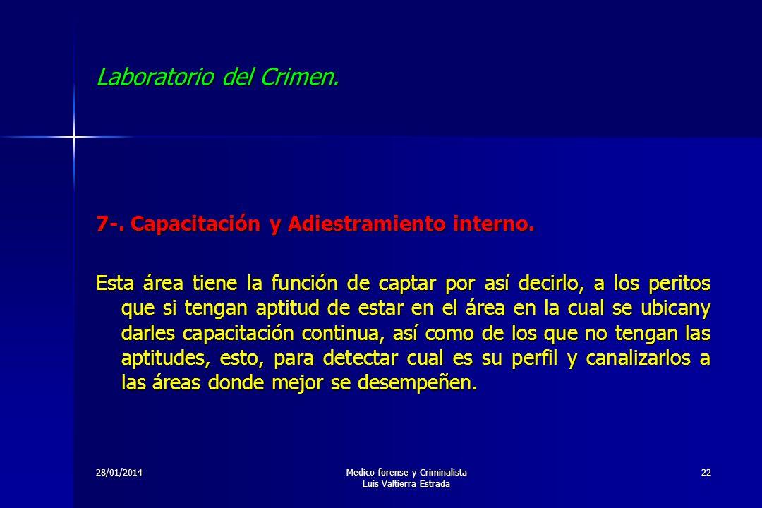 28/01/2014Medico forense y Criminalista Luis Valtierra Estrada 22 Laboratorio del Crimen. 7-. Capacitación y Adiestramiento interno. Esta área tiene l
