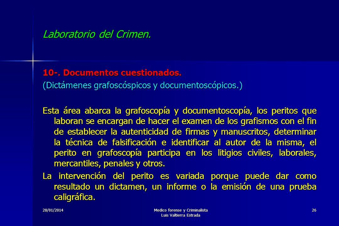 28/01/2014Medico forense y Criminalista Luis Valtierra Estrada 26 Laboratorio del Crimen. 10-. Documentos cuestionados. (Dictámenes grafoscóspicos y d
