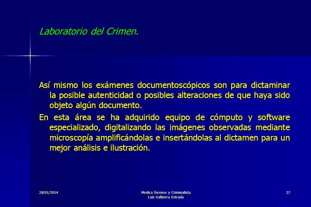 28/01/2014Medico forense y Criminalista Luis Valtierra Estrada 27 Laboratorio del Crimen. Así mismo los exámenes documentoscópicos son para dictaminar