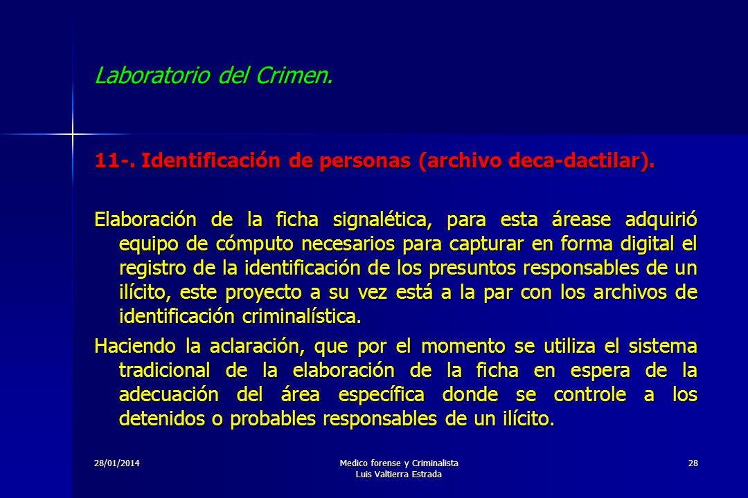 28/01/2014Medico forense y Criminalista Luis Valtierra Estrada 28 Laboratorio del Crimen. 11-. Identificación de personas (archivo deca-dactilar). Ela