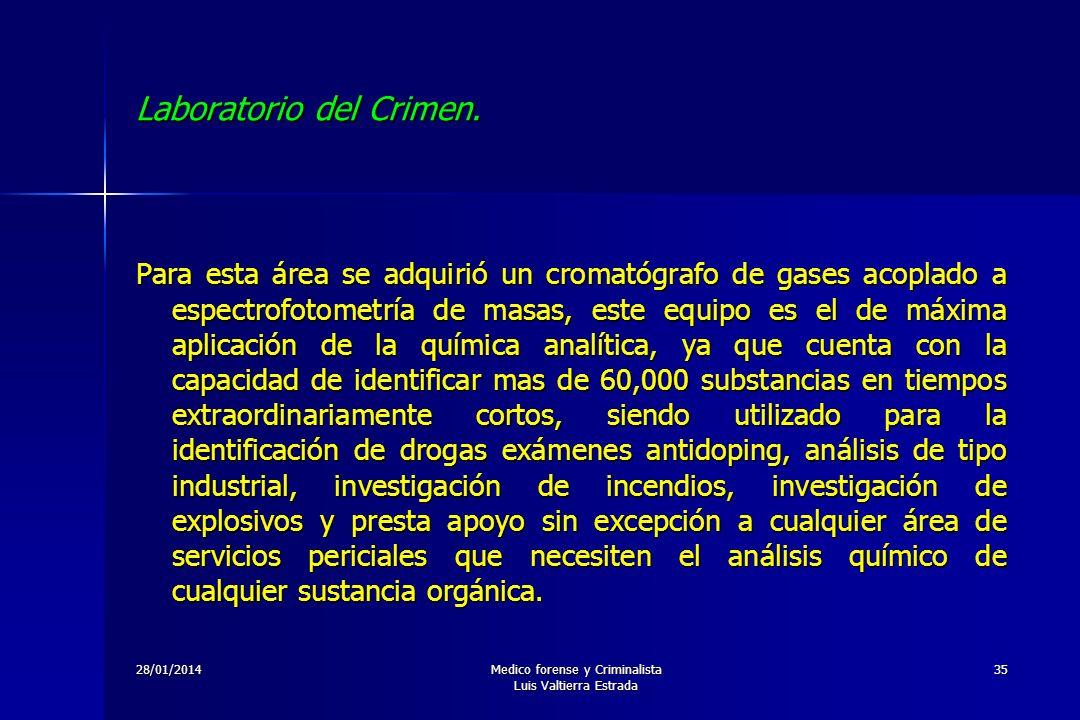 28/01/2014Medico forense y Criminalista Luis Valtierra Estrada 35 Laboratorio del Crimen. Para esta área se adquirió un cromatógrafo de gases acoplado