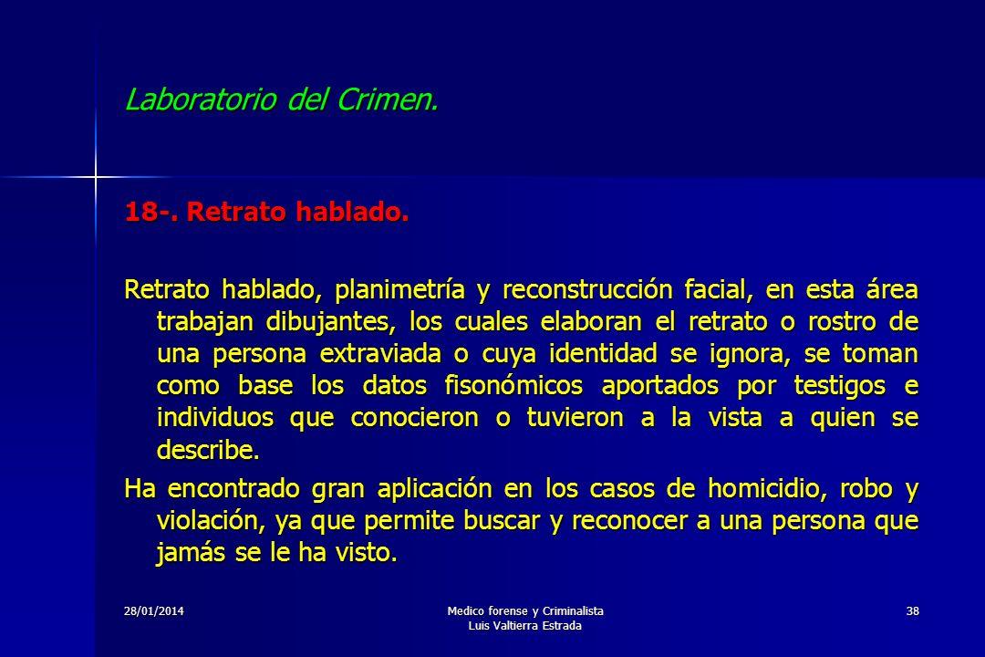 28/01/2014Medico forense y Criminalista Luis Valtierra Estrada 38 Laboratorio del Crimen. 18-. Retrato hablado. Retrato hablado, planimetría y reconst