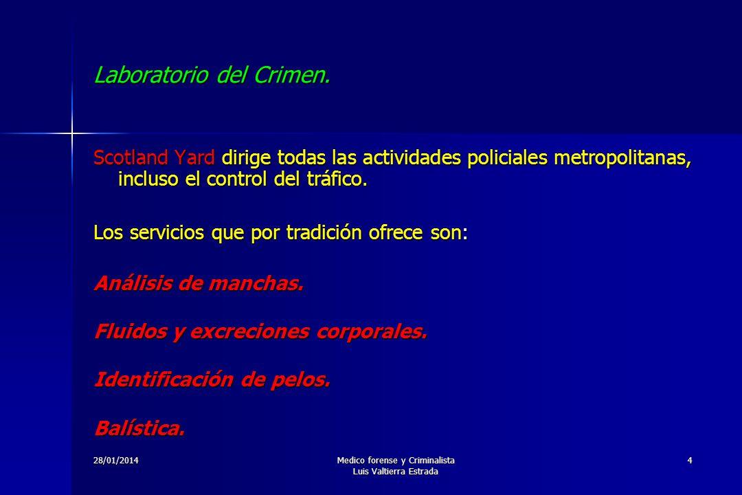 28/01/2014Medico forense y Criminalista Luis Valtierra Estrada 4 Laboratorio del Crimen. Scotland Yard dirige todas las actividades policiales metropo