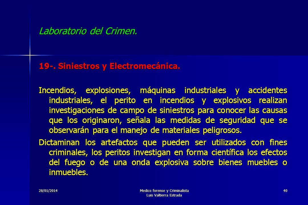 28/01/2014Medico forense y Criminalista Luis Valtierra Estrada 40 Laboratorio del Crimen. 19-. Siniestros y Electromecánica. Incendios, explosiones, m