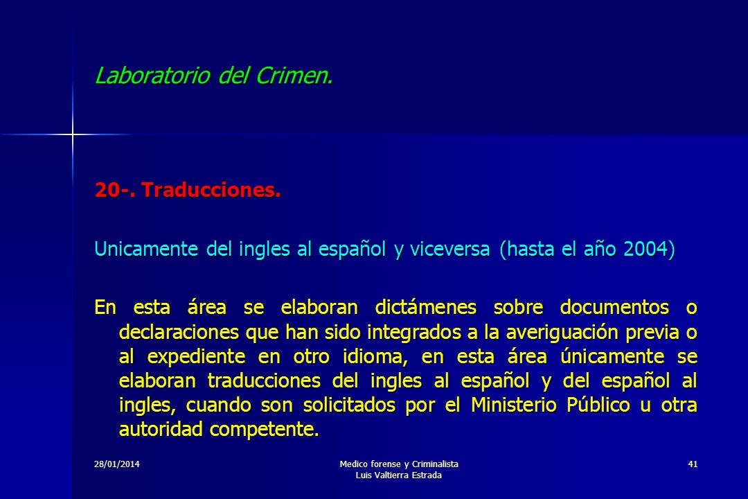 28/01/2014Medico forense y Criminalista Luis Valtierra Estrada 41 Laboratorio del Crimen. 20-. Traducciones. Unicamente del ingles al español y viceve
