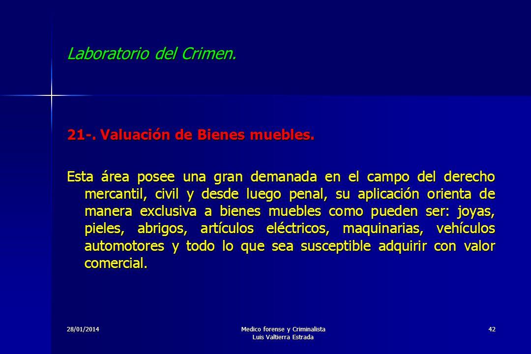 28/01/2014Medico forense y Criminalista Luis Valtierra Estrada 42 Laboratorio del Crimen. 21-. Valuación de Bienes muebles. Esta área posee una gran d