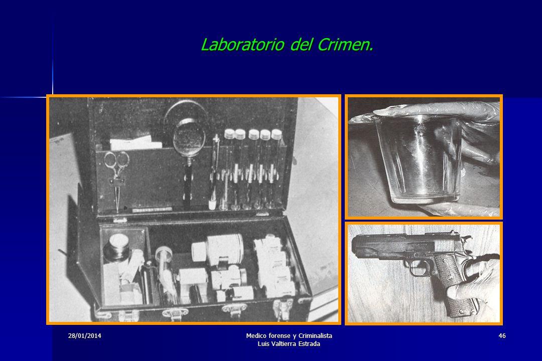 28/01/2014Medico forense y Criminalista Luis Valtierra Estrada 46 Laboratorio del Crimen.