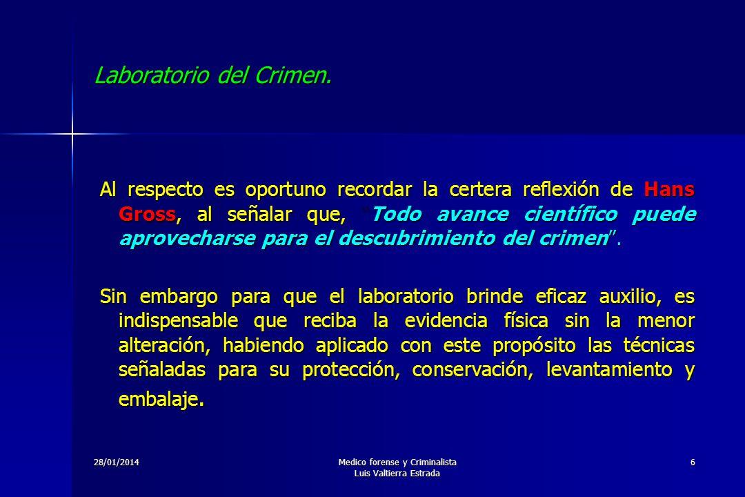 28/01/2014Medico forense y Criminalista Luis Valtierra Estrada 6 Laboratorio del Crimen. Al respecto es oportuno recordar la certera reflexión de Hans