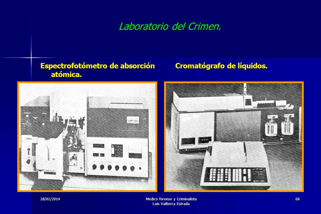 28/01/2014Medico forense y Criminalista Luis Valtierra Estrada 68 Laboratorio del Crimen. Espectrofotómetro de absorción atómica. Cromatógrafo de líqu