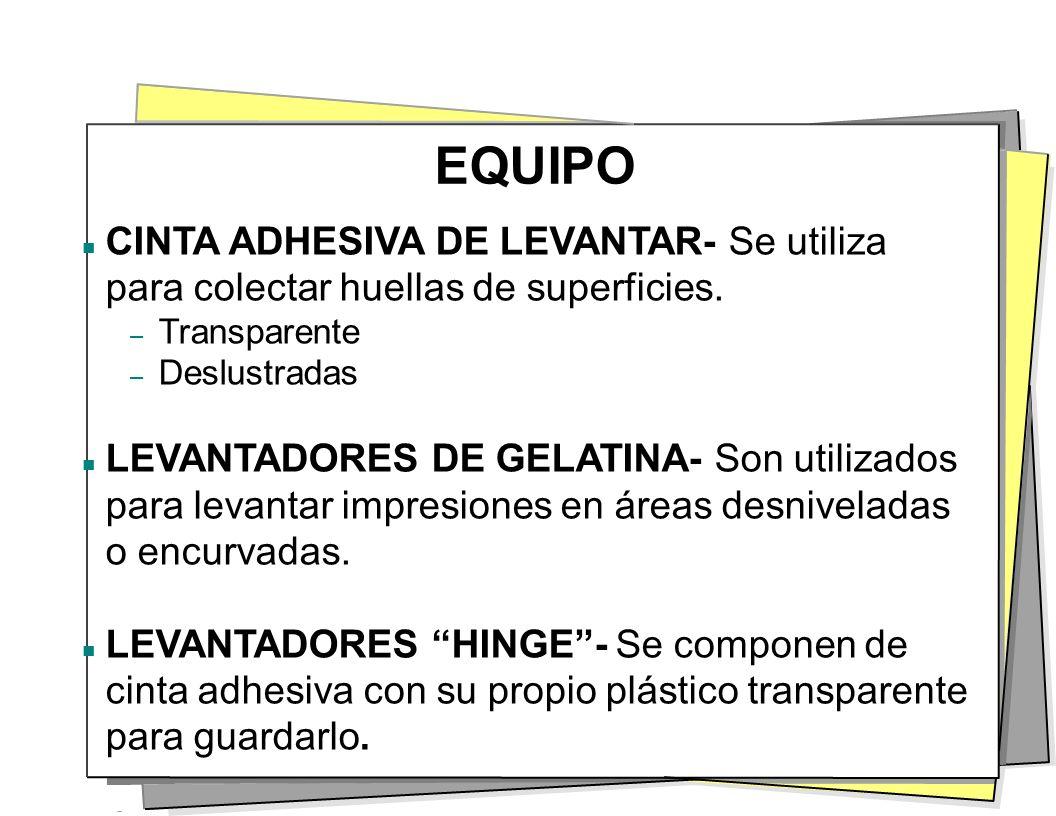 EQUIPO CINTA ADHESIVA DE LEVANTAR- Se utiliza para colectar huellas de superficies. – Transparente – Deslustradas LEVANTADORES DE GELATINA- Son utiliz