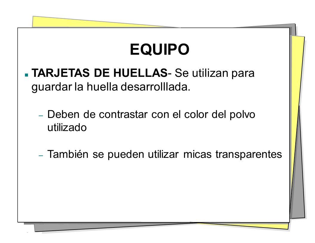 EQUIPO TARJETAS DE HUELLAS- Se utilizan para guardar la huella desarrolllada. – Deben de contrastar con el color del polvo utilizado – También se pued
