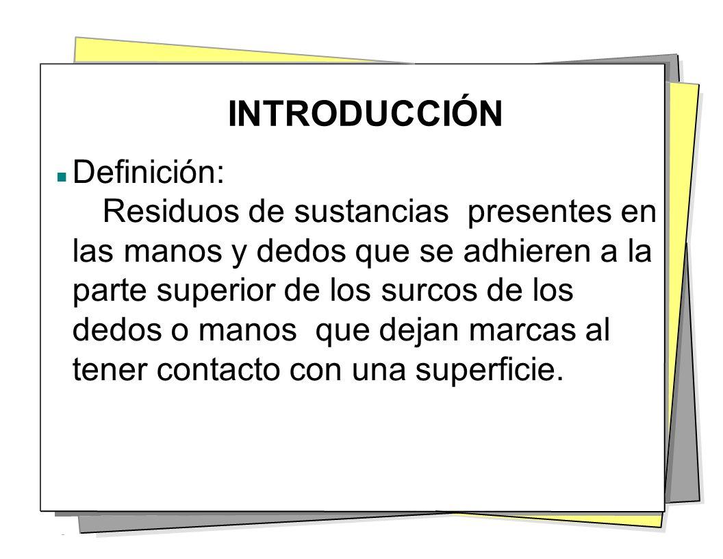 INTRODUCCIÓN Definición: Residuos de sustancias presentes en las manos y dedos que se adhieren a la parte superior de los surcos de los dedos o manos
