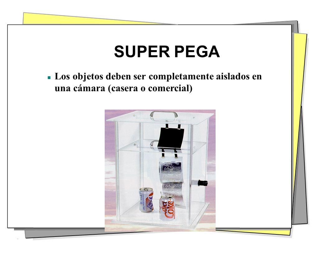 SUPER PEGA n Los objetos deben ser completamente aislados en una cámara (casera o comercial)