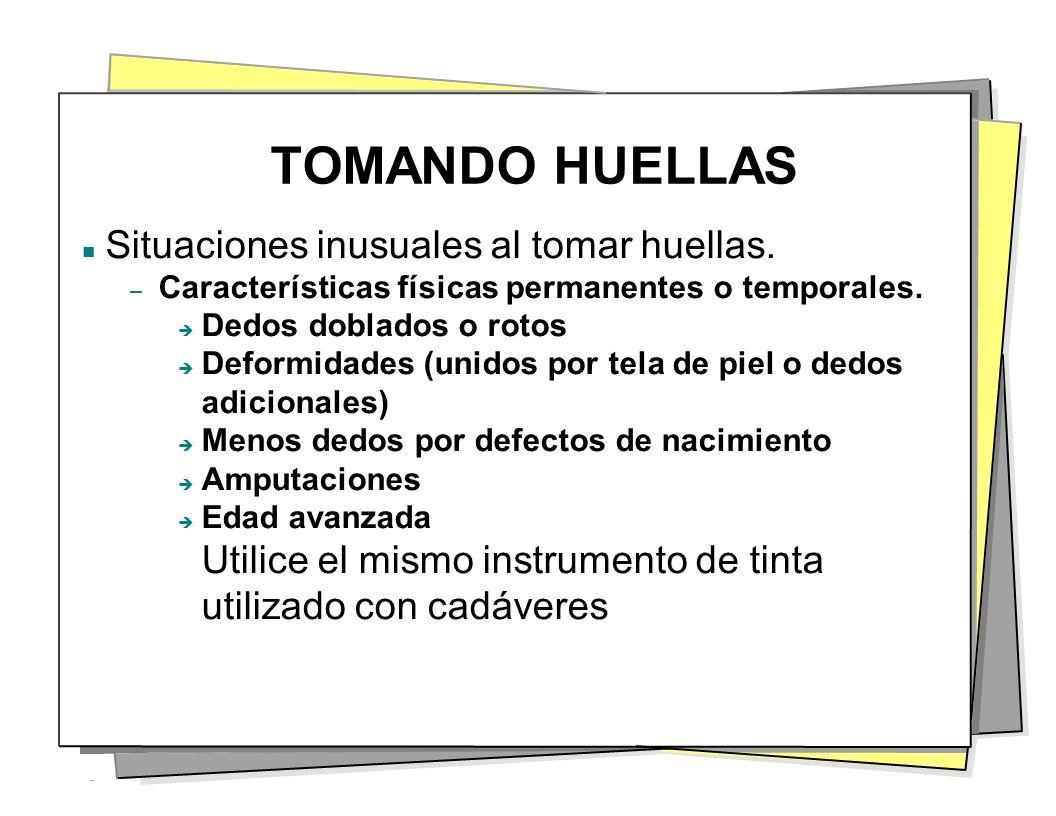 TOMANDO HUELLAS Situaciones inusuales al tomar huellas. – Características físicas permanentes o temporales. Dedos doblados o rotos Deformidades (unido