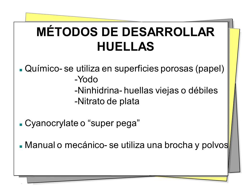 MÉTODOS DE DESARROLLAR HUELLAS Químico- se utiliza en superficies porosas (papel) -Yodo -Ninhidrina- huellas viejas o débiles -Nitrato de plata Cyanoc