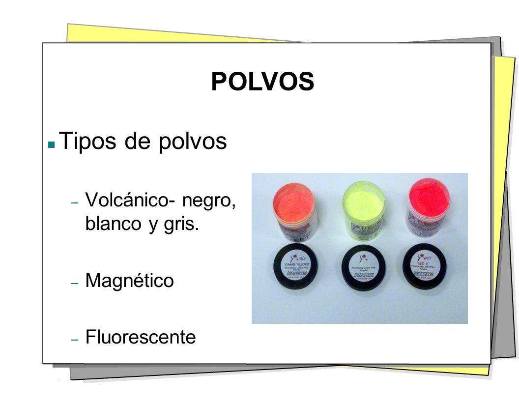 POLVOS Tipos de polvos – Volcánico- negro, blanco y gris. – Magnético – Fluorescente
