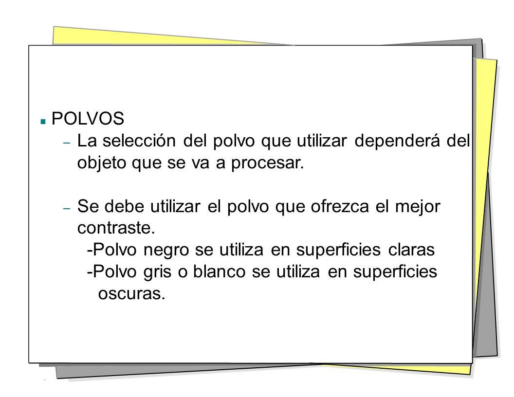 POLVOS – La selección del polvo que utilizar dependerá del objeto que se va a procesar. – Se debe utilizar el polvo que ofrezca el mejor contraste. -P