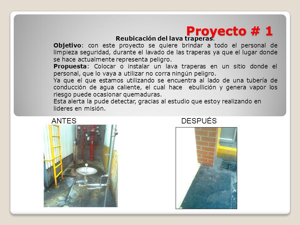 Proyecto # 1 Reubicación del lava traperas. Objetivo: con este proyecto se quiere brindar a todo el personal de limpieza seguridad, durante el lavado