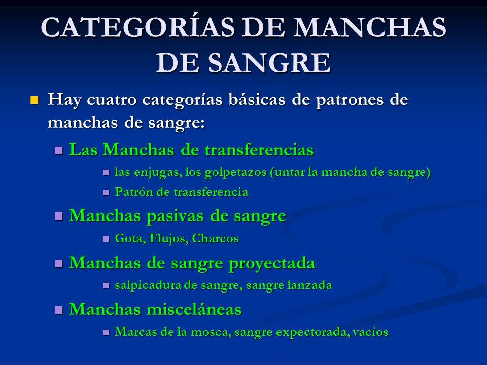 CATEGORÍAS DE MANCHAS DE SANGRE Hay cuatro categorías básicas de patrones de manchas de sangre: Hay cuatro categorías básicas de patrones de manchas d