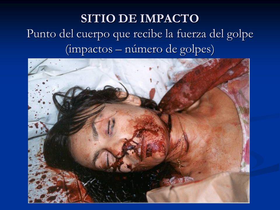SITIO DE IMPACTO Punto del cuerpo que recibe la fuerza del golpe (impactos – número de golpes)