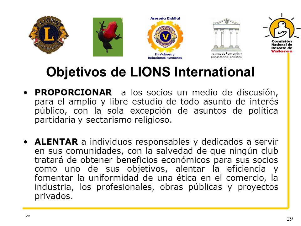 oo 29 Objetivos de LIONS International PROPORCIONAR a los socios un medio de discusión, para el amplio y libre estudio de todo asunto de interés públi