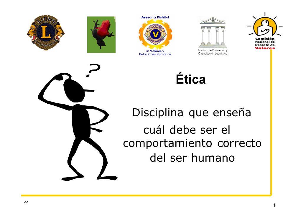 oo 4 Disciplina que enseña cuál debe ser el comportamiento correcto del ser humano Ética Instituto de Formación y Capacitación Leonístico