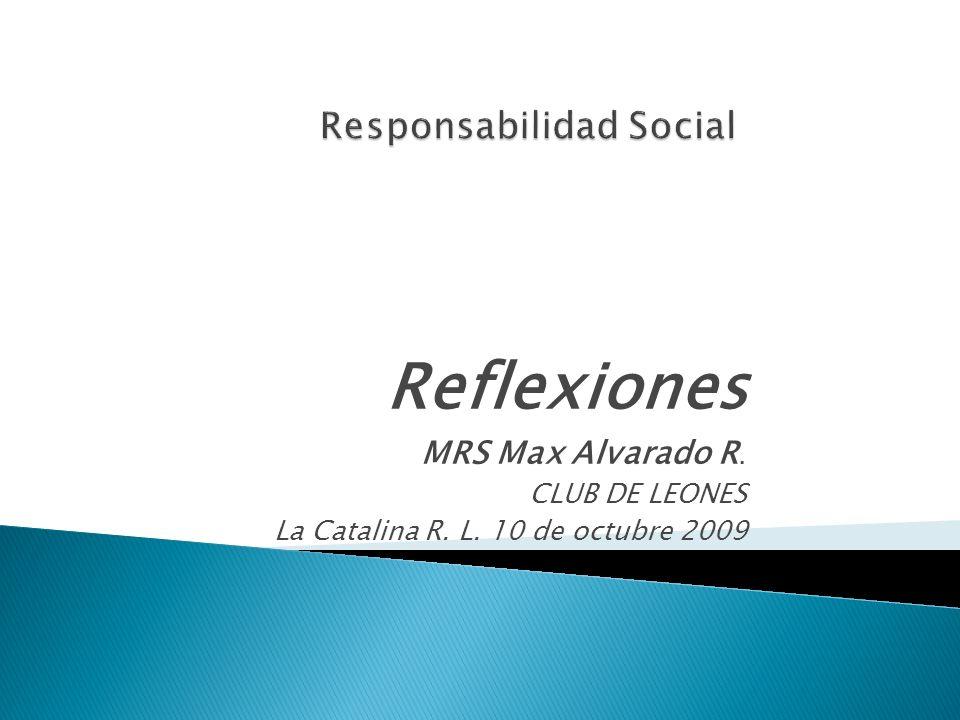 Reflexiones MRS Max Alvarado R. CLUB DE LEONES La Catalina R. L. 10 de octubre 2009