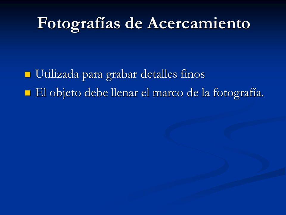 Fotografías de Acercamiento Utilizada para grabar detalles finos Utilizada para grabar detalles finos El objeto debe llenar el marco de la fotografía.