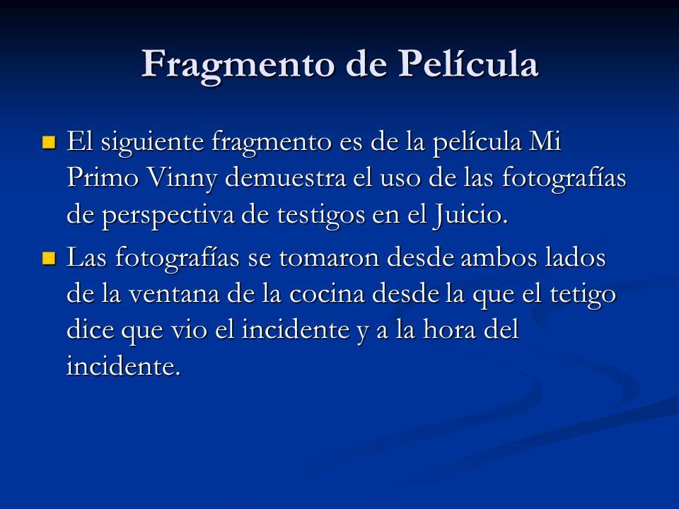 Fragmento de Película El siguiente fragmento es de la película Mi Primo Vinny demuestra el uso de las fotografías de perspectiva de testigos en el Jui